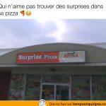 Surprise Pizza… nom étrange pour une pizzeria!