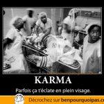 Le karma, quand ça t'éclate en plein visage!