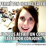 J'ai fermé ton compte pour faire un Facebook conjoint