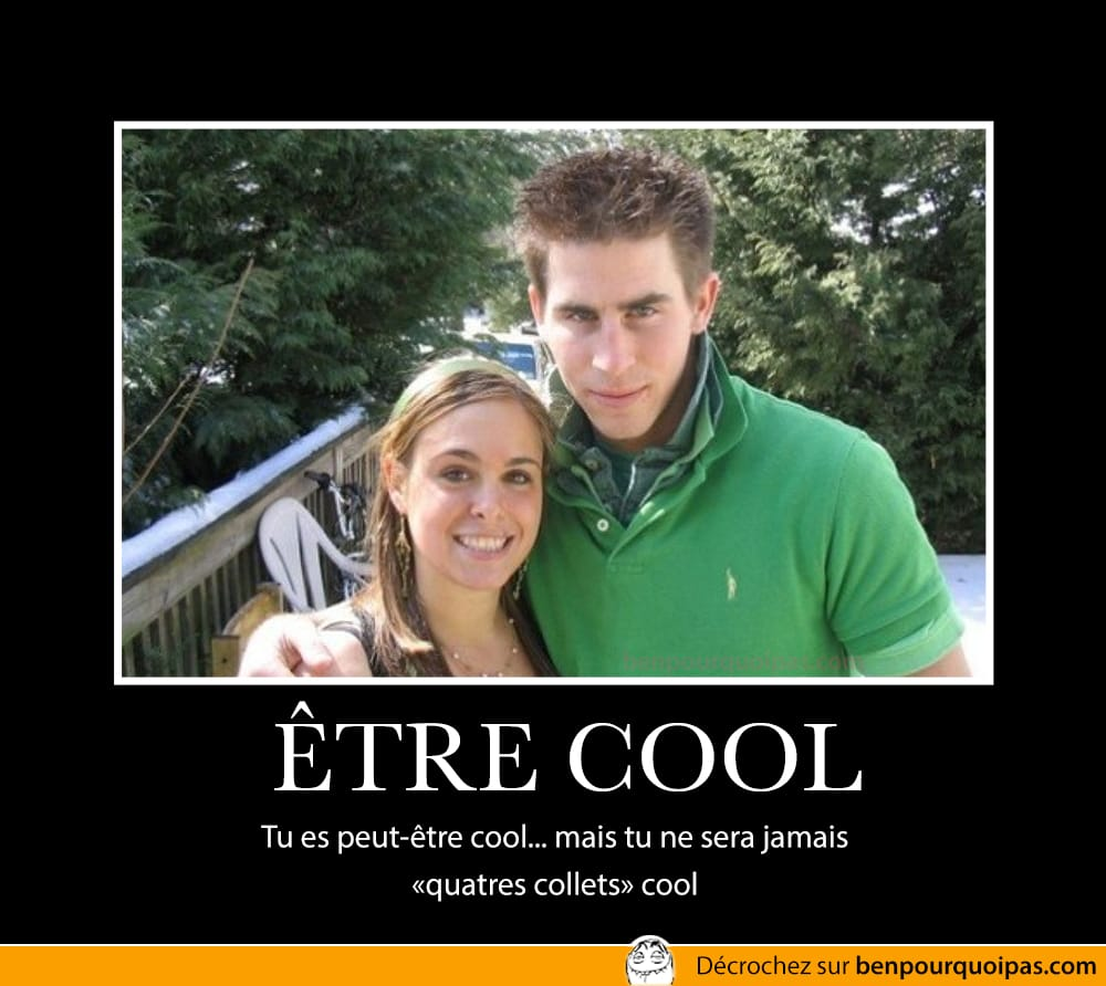 Tu crois peut-être que tu es cool... mais tu ne le seras jamais «4 collets cool»