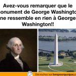 Avez-vous remarqué que le monument George Washington ne ressemble pas du tout à George Washington