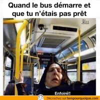 Quand le bus démarre mais que tu n'es pas prêt