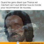 Si Thanos est le méchant parce qu'il veut éliminer tous le monde et recommencer…