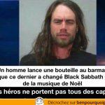 Il lance une bouteille de bière parce qu'on a changer du Black Sabbath pour de la musique de Noël… les héros ne portent pas tous une cape