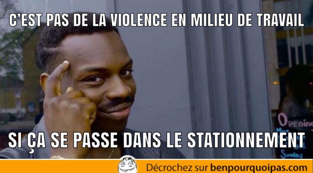 c'est de la violence en milieu de travail si c'est dans le stationnement