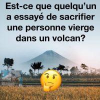 Ça va tellement mal, est-ce que quelqu'un a essayé de sacrifier une personne vierge dans un volcan?