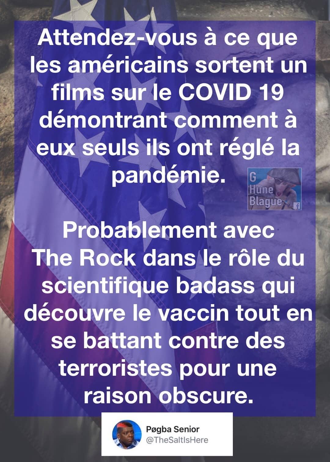 Attendez-vous prochainement à ce que les Américains sortent un film sur le Coronavirus qui démontrera comment à eux seuls ils ont réglé la pandémie. Avec The Rock dans le rôle principal