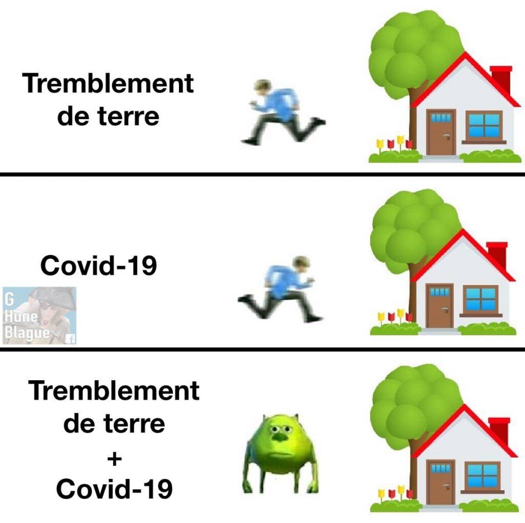 Tremblement de terre, on se sauvent. Covid-19, on rentre à la maison. Quand c'est les deux on fait quoi?