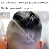 Quand tu demande une coupe de cheveux pour un voyage