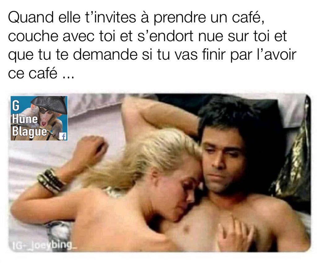 Quand elle t'invite chez elle pour un café mais que finalement tu n'as pas de café