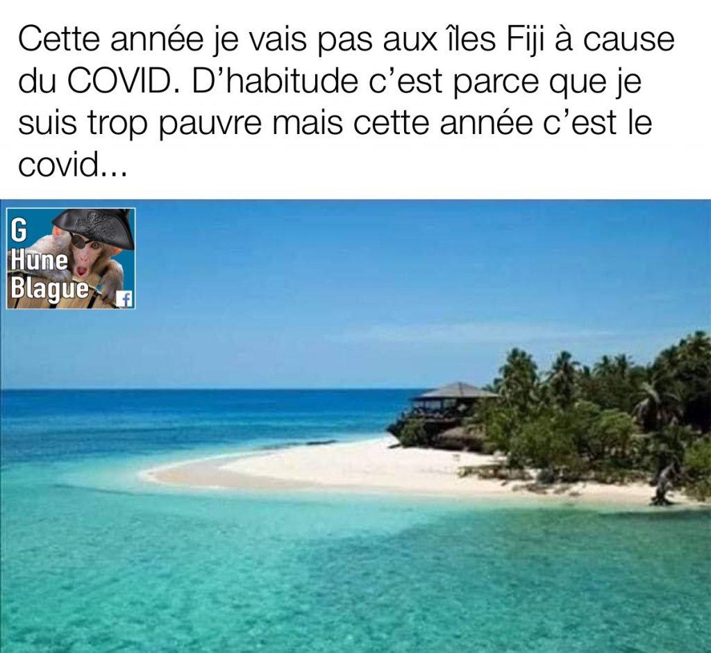 Cette année je ne vais pas aux iles Fiji à cause de la COVID. Habituellement c'est parce que je suis pauvre | humour et blague en français