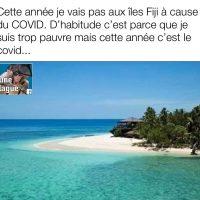 Cette année je ne vais pas aux iles Fiji à cause de la COVID...