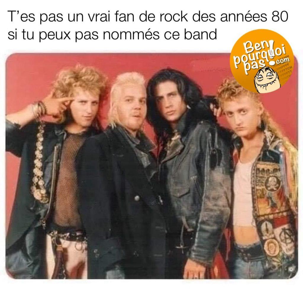 T'es pas un vrai fan de rock des années 80 si tu ne connais pas le nom de ce band. Kieffer Sutterland dans lost boys (garçons perdu)
