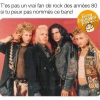 T'es pas un vrai fan de rock des années 80 si tu ne connais pas le nom de ce band